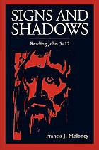 Signs and shadows : reading John 5-12