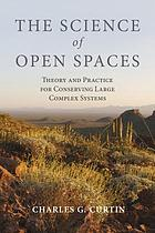 The science of open spaces : theory and practice for conserving large, complex systems