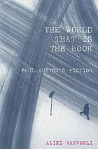 The world that is the book Paul Auster's fiction