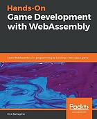 Hands-On Game Development with WebAssembly : Learn WebAssembly C++ Programming by Building a Retro Space Game.