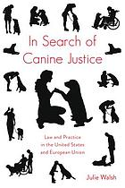 In search of canine justice : law and practice in the United States and European Union