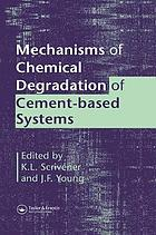 Mechanisms of chemical degradation of cement-based systems : proceedings