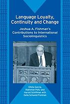 Language loyalty, continuity and change : Joshua A. Fishman's contributions to international sociolinguistics
