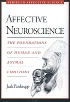 Affective neuroscience : the foundations of human and animal emotions