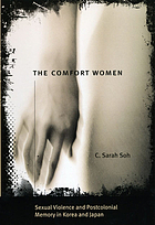 The comfort women : sexual violence and postcolonial memory in Korea and Japan