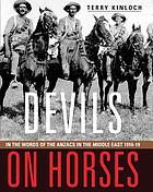 Devils on horses : Anzacs in the Middle East 1916-19