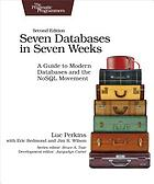 Seven databases in seven weeks : a guide to modern databases and the NoSQL movement