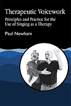 Therapeutic voicework : principles and practice for the use of singing as a therapy
