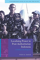 Localising power in post-authoritarian Indonesia : a Southeast Asia perspective