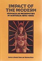 Impact of the modern : vernacular modernitities in Australia 1870s-1960s