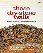 Those dry-stone walls : stories from South Australia's stone age