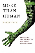 More than human : embracing the promise of biological enhancement