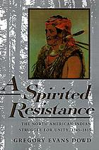 A spirited resistance : the North American Indian struggle for unity, 1745-1815