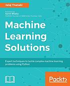 Machine Learning Solutions : Expert techniques to tackle complex machine learning problems using Python.