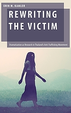 Rewriting the victim : dramatization as research in Thailand's anti-trafficking movement