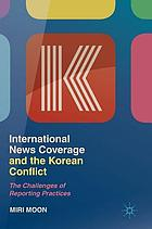 International News Coverage and the Korean Conflict : the Challenges of Reporting Practices
