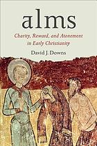 Alms : charity, reward, and atonement in early Christianity