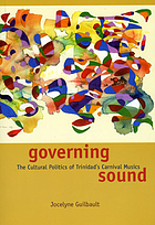 Governing sound : the cultural politics of Trinidad's Carnival musics