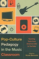Pop-culture pedagogy in the music classroom : teaching tools from American idol to YouTube