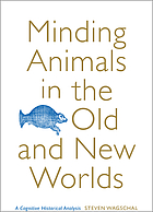 Minding animals in the Old and New Worlds : a cognitive historical analysis