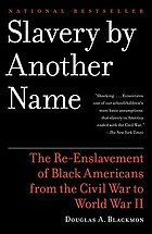 Slavery by another name : the re-enslavement of Black people in America from the Civil War to World War II