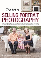 The Art of Selling Portrait Photography : In-Person Sales Techniques to Maximize Customer Satisfaction and Profits.