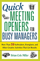 Quick meeting openers for busy managers : more than 50 icebreakers, energizers, and other creative activities that get results