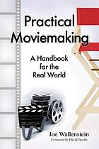 Practical moviemaking : a handbook for the real world