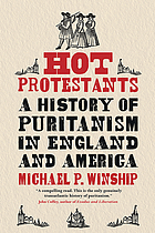 Hot Protestants : a history of Puritanism in England and America