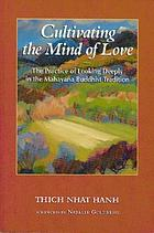 Cultivating the mind of love : the practice of looking deeply in the Mahayana tradition