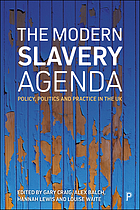 The modern slavery agenda : policy, politics and practice