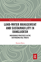 Land-water management and sustainability in Bangladesh : indigenous practices in the Chittagong Hill tracts