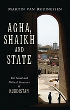 Agha, shaikh, and khan : the social and political structures of Kurdistan