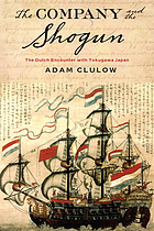 Company and the Shogun: The Dutch Encounter with Tokugawa Japan (Columbia Studies in International and Global History)