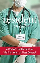 Resident on call : a doctor's reflections on his first years at Mass General