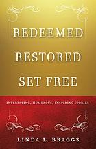 Redeemed restored set free: interesting, humorous, inspiring stories