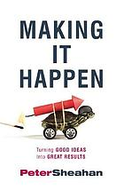 Making It Happen : Turning Good Ideas Into Great Results.