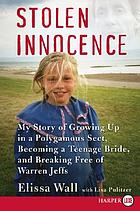 Stolen innocence : my story of growing up in a polygamous sect, becoming a teenage bride, and breaking free of Warren Jeffs