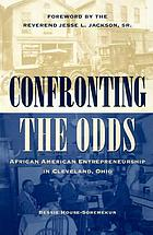 Confronting the odds : African American entrepreneurship in Cleveland, Ohio