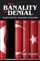 BANALITY OF DENIAL : israel and the armenian genocide.