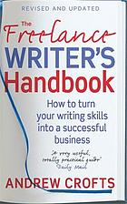 The freelance writer's handbook how to make money and enjoy your life.