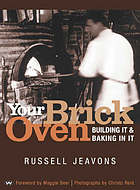 Your brick oven : building it and baking in it