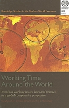 Working time around the world : trends in working hours, laws and policies in a global comparative perspective