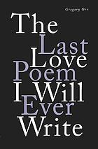 The last love poem I will ever write : poems