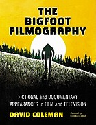 The Bigfoot filmography : fictional and documentary appearances in film and television
