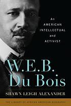 W.E.B. Du Bois : an American intellectual and activist.