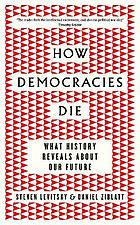 How democracies die : what history reveals about our future