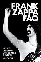 Frank Zappa FAQ : all that's left to know about the father of invention