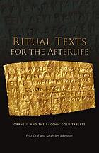 Ritual texts for the afterlife : Orpheus and the Bacchic Gold Tablets