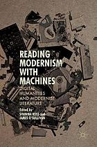 Reading Modernism with Machines : Digital Humanities and Modernist Literature